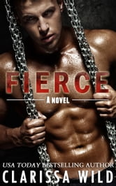 Fierce (New Adult Romance) - #1 Fierce Series ebook by Clarissa Wild