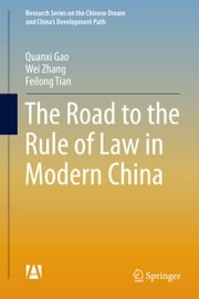 The Road to the Rule of Law in Modern China ebook by Quanxi Gao,Wei Zhang,Feilong Tian