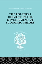 The Political Element in the Development of Economic Theory - A Collection of Essays on Methodology ebook by Gunnar Myrdal
