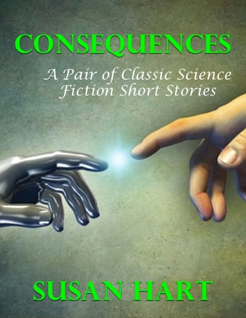Consequences: A Pair of Classic Science Fiction Short Stories ebook by Susan Hart