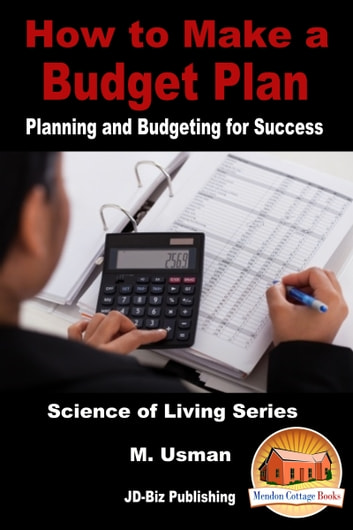 How to Make a Budget Plan: Planning and Budgeting for Success ebook by M. Usman