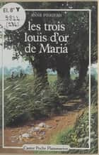 Les trois louis d'or de Maria ebook by Anne Pierjean, François Faucher, Martine Lang