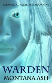 Warden (Book One of the Elemental Paladins series) ebook by Montana Ash