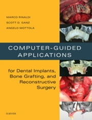 Computer-Guided Dental Implants and Reconstructive Surgery - Clinical Applications ebook by Marco Rinaldi,Scott D Ganz,Angelo Mottola