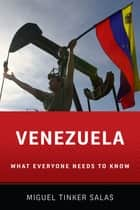 Venezuela - What Everyone Needs to Know? ebook by Miguel Tinker Salas