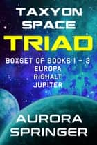 Taxyon Space Triad - Boxset of Books 1-3 ebook by