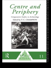 Centre and Periphery - Comparative Studies in Archaeology ebook by Tim Champion