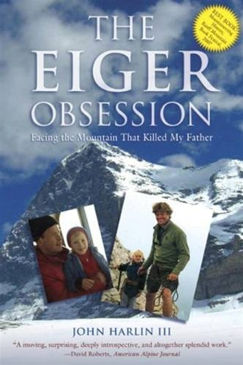 The Eiger Obsession - Facing the Mountain that Killed My Father ebook by John Harlin III