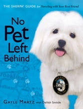 No Pet Left Behind - The Sherpa Guide for Traveling with Your Best Friend ebook by Gayle Martz