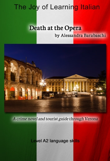 Death at the Opera - Language Course Italian Level A2 - A crime novel and tourist guide through Verona ebook by Alessandra Barabaschi