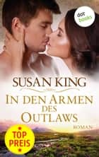 In den Armen des Outlaws - Roman ebook by Susan King
