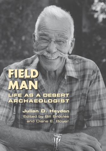 Field Man - Life as a Desert Archaeologist ebook by Julian D. Hayden