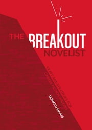 The Breakout Novelist: Craft and Strategies for Career Fiction Writers - Craft and Strategies for Career Fiction Writers ebook by Donald Maass