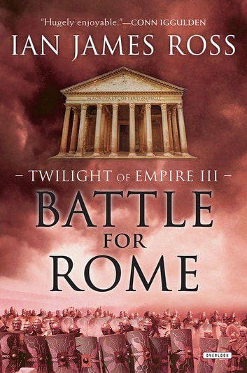 Battle For Rome - Twilight of Empire: Book Three ebook by Ian James Ross