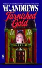 Tarnished Gold ebook by V.C. Andrews