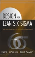 Design for Lean Six Sigma ebook by Rajesh Jugulum,Philip Samuel