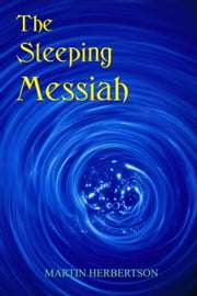 The Sleeping Messiah ebook by Martin Herbertson