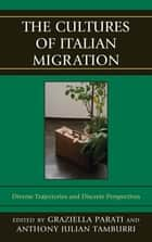 The Cultures of Italian Migration - Diverse Trajectories and Discrete Perspectives ebook by Graziella Parati