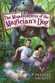 The Misadventures of the Magician's Dog ebook by Frances Sackett