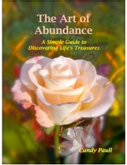 The Art of Abundance: A Simple Guide to Discovering Life's Treasures ebook by Candy Paull