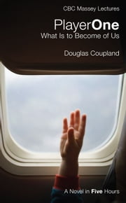 Player One: What is to Become of Us - What is to Become of Us ebook by Douglas Coupland