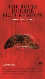 The rocky horror picture show - Erotic nightmare. Testi commentati Ebook di Aldo Fresia