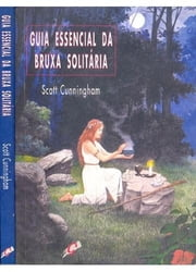 Guia essencial da bruxa solitária ebook by Ramiro Augusto Nunes Alves, Scott Cunninghan