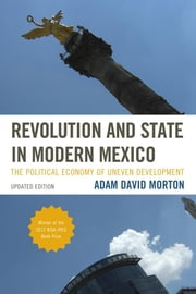 Revolution and State in Modern Mexico - The Political Economy of Uneven Development ebook by Adam David Morton