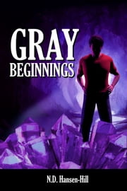 Gray Beginnings ebook by N.D. Hansen-Hill