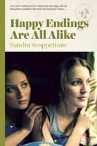 Happy Endings Are All Alike ebook by Sandra Scoppettone