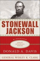 Stonewall Jackson: A Biography ebook by Donald A. Davis