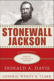 Stonewall Jackson: A Biography ebook by Donald A. Davis,Wesley Clark