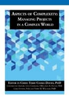 Aspects of Complexity - Managing Projects in a Complex World ebook by Terry Cooke-Davies