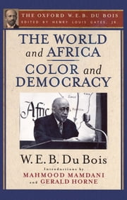 The World and Africa and Color and Democracy (The Oxford W. E. B. Du Bois) ebook by Henry Louis Gates,W. E. B. Du Bois,Mahmood Mamdani,Gerald Horne