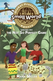 Not So Perfect Game - Small World Global Protection Agency, #3 ebook by Mark Miller