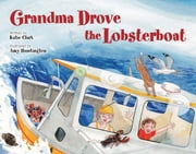 Grandma Drove the Lobsterboat ebook by Katie Clark,Amy Huntington