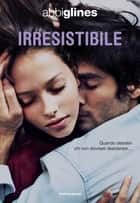 Irresistibile ebook by Abbi Glines, Manuela Carozzi
