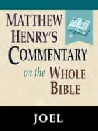 Matthew Henry's Commentary on the Whole Bible-Book of Joel ebook by Matthew Henry
