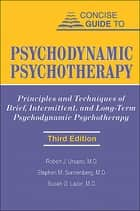 Concise Guide to Psychodynamic Psychotherapy ebook by Robert J. Ursano,Stephen M. Sonnenberg,Susan G. Lazar