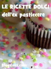 Le ricette dolci dell'ex pasticcere ebook by Kobo.Web.Store.Products.Fields.ContributorFieldViewModel