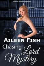 Chasing Lord Mystery ebook by Aileen Fish