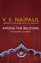 Among the Believers - An Islamic Journey ebook by V. S. Naipaul