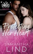 Protecting Her Heart - Indianapolis Eagles, #4 ebook by Samantha Lind