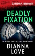 Deadly Fixation ebook by Dianna Love