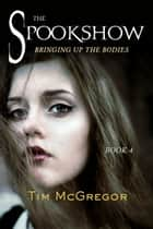 Spookshow 4 - Bringing up the bodies ebook by Tim McGregor