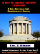 A Day in Indiana History: February ebook by Paul R. Wonning