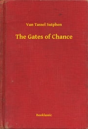 The Gates of Chance ebook by Van Tassel Sutphen