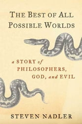 The Best of All Possible Worlds - A Story of Philosophers, God, and Evil ebook by Steven Nadler