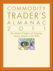 Commodity Trader's Almanac 2011 - For Active Traders of Futures, Forex, Stocks & ETFs ebook by John L. Person,Jeffrey A. Hirsch