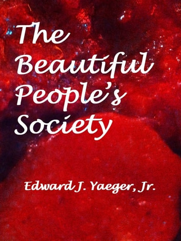 The Beautiful People's Society ebook by Edward J. Yaeger Jr